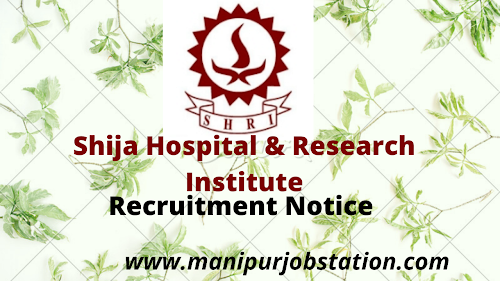 Shija Hospital Langol Recruitment Notice for Administrator, Supervisor, and 11 other posts. 1